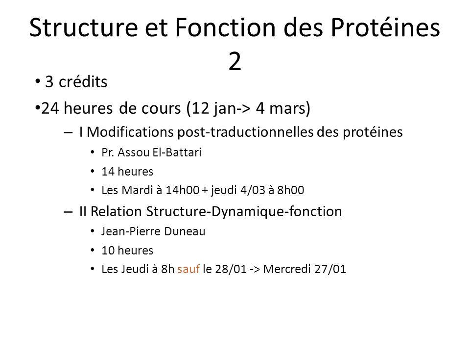 Structure et Fonction des Protéines 2 3 crédits 24 heures de cours (12 jan-> 4 mars) – I Modifications post-traductionnelles des protéines Pr. Assou E