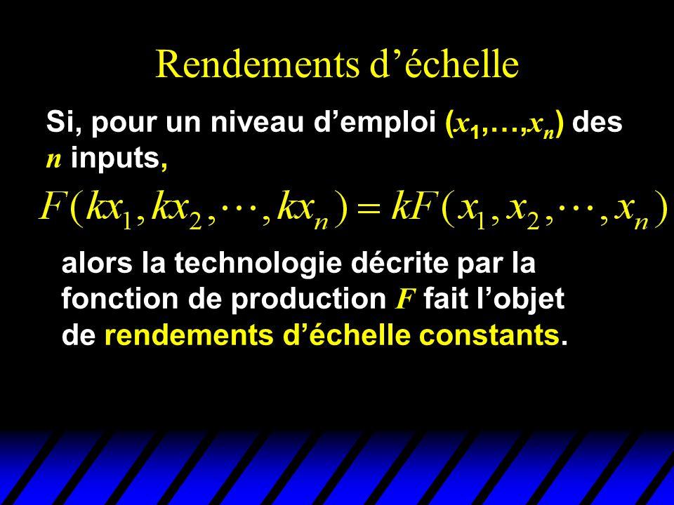 Rendements déchelle Si, pour un niveau demploi ( x 1,…, x n ) des n inputs, alors la technologie décrite par la fonction de production F fait lobjet de rendements déchelle constants.