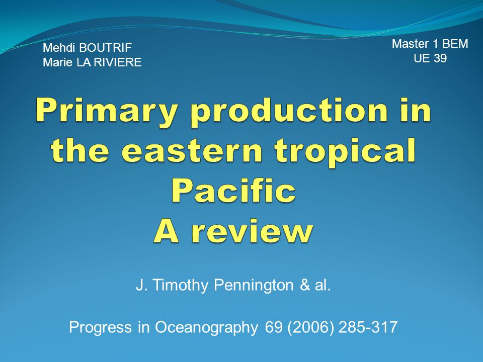 J. Timothy Pennington & al. Progress in Oceanography 69 (2006) 285-317 Mehdi BOUTRIF Marie LA RIVIERE Master 1 BEM UE 39