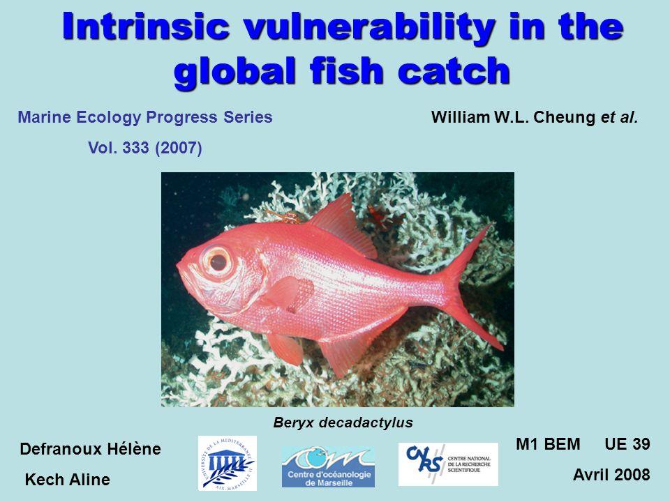 Intrinsic vulnerability in the global fish catch William W.L. Cheung et al. Beryx decadactylus Defranoux Hélène Kech Aline M1 BEM UE 39 Avril 2008 Mar