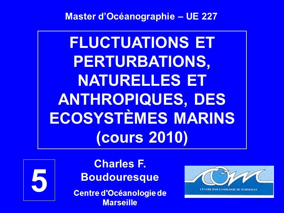 1 FLUCTUATIONS ET PERTURBATIONS, NATURELLES ET ANTHROPIQUES, DES ECOSYSTÈMES MARINS (cours 2010) Charles F. Boudouresque Centre d'Océanologie de Marse