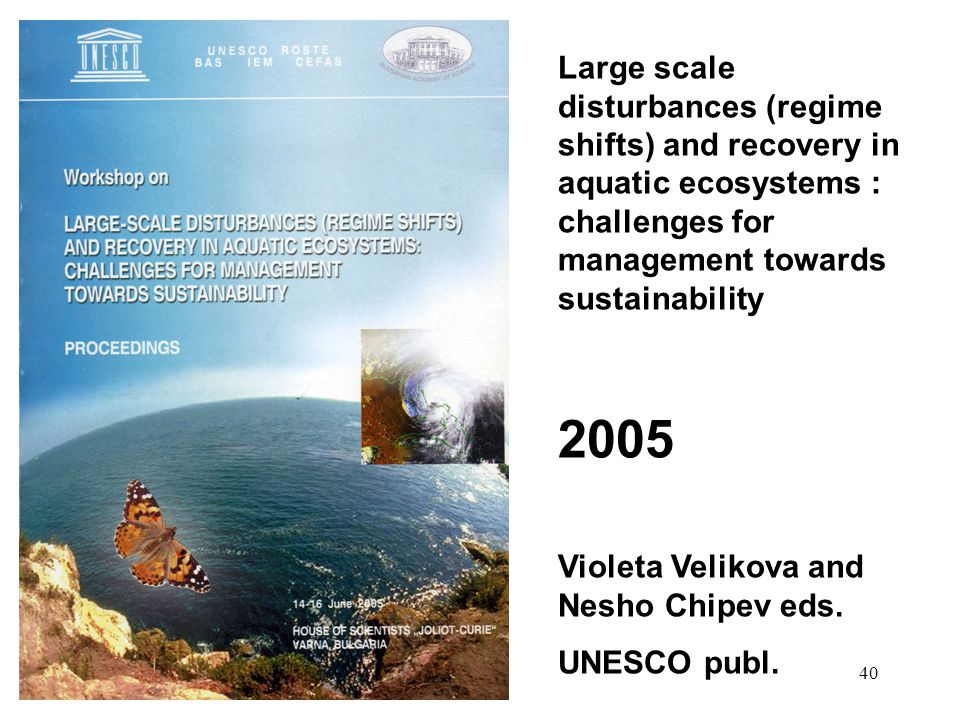 40 Large scale disturbances (regime shifts) and recovery in aquatic ecosystems : challenges for management towards sustainability 2005 Violeta Velikova and Nesho Chipev eds.