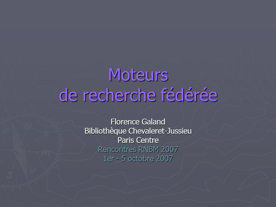 Moteurs de recherche fédérée Florence Galand Bibliothèque Chevaleret-Jussieu Paris Centre Rencontres RNBM 2007 1er - 5 octobre 2007