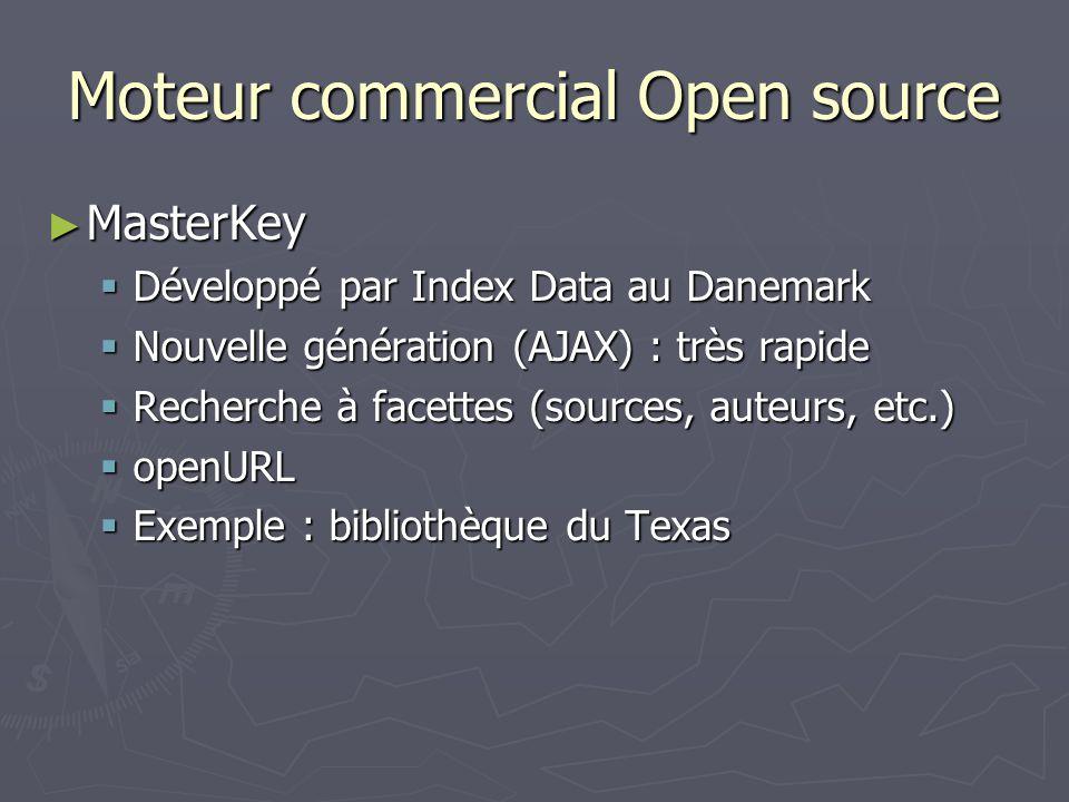Moteur commercial Open source MasterKey MasterKey Développé par Index Data au Danemark Développé par Index Data au Danemark Nouvelle génération (AJAX) : très rapide Nouvelle génération (AJAX) : très rapide Recherche à facettes (sources, auteurs, etc.) Recherche à facettes (sources, auteurs, etc.) openURL openURL Exemple : bibliothèque du Texas Exemple : bibliothèque du Texas