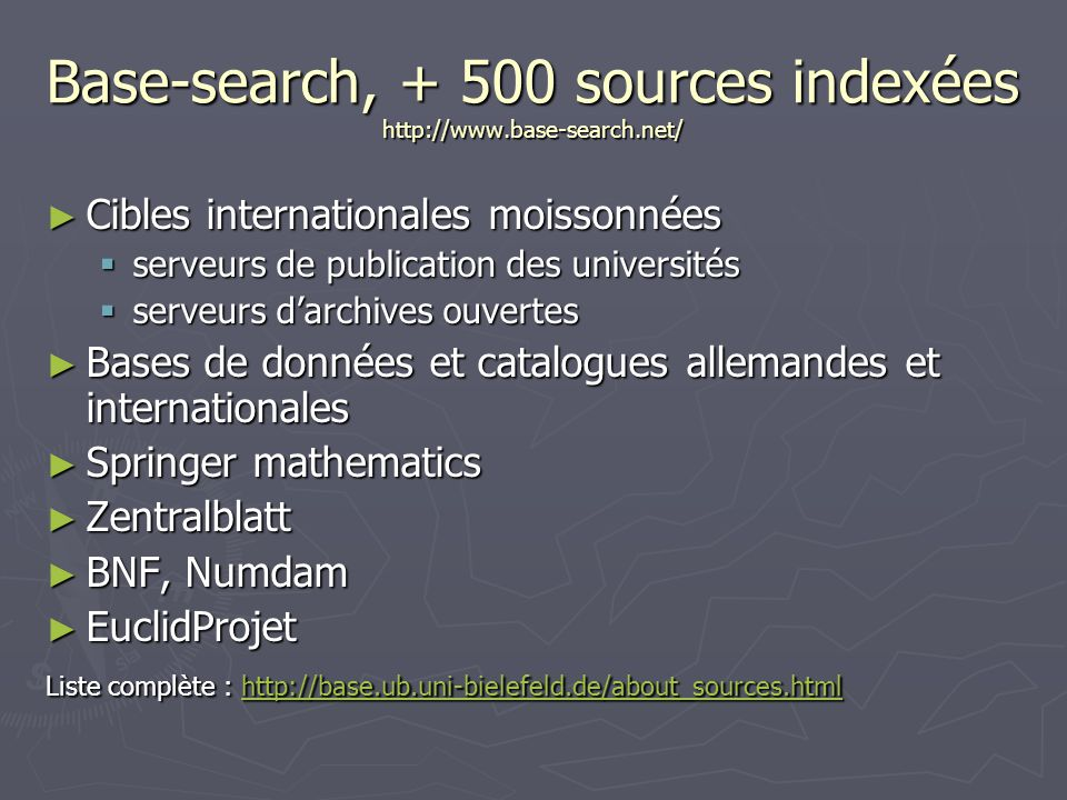 Base-search, + 500 sources indexées http://www.base-search.net/ Cibles internationales moissonnées Cibles internationales moissonnées serveurs de publ