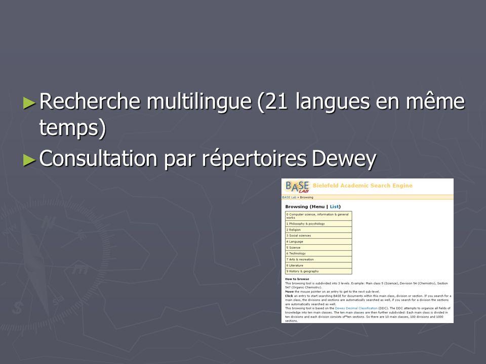 Recherche multilingue (21 langues en même temps) Recherche multilingue (21 langues en même temps) Consultation par répertoires Dewey Consultation par répertoires Dewey