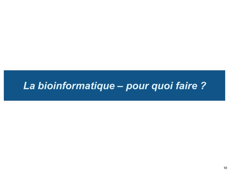 La bioinformatique – pour quoi faire ? 10