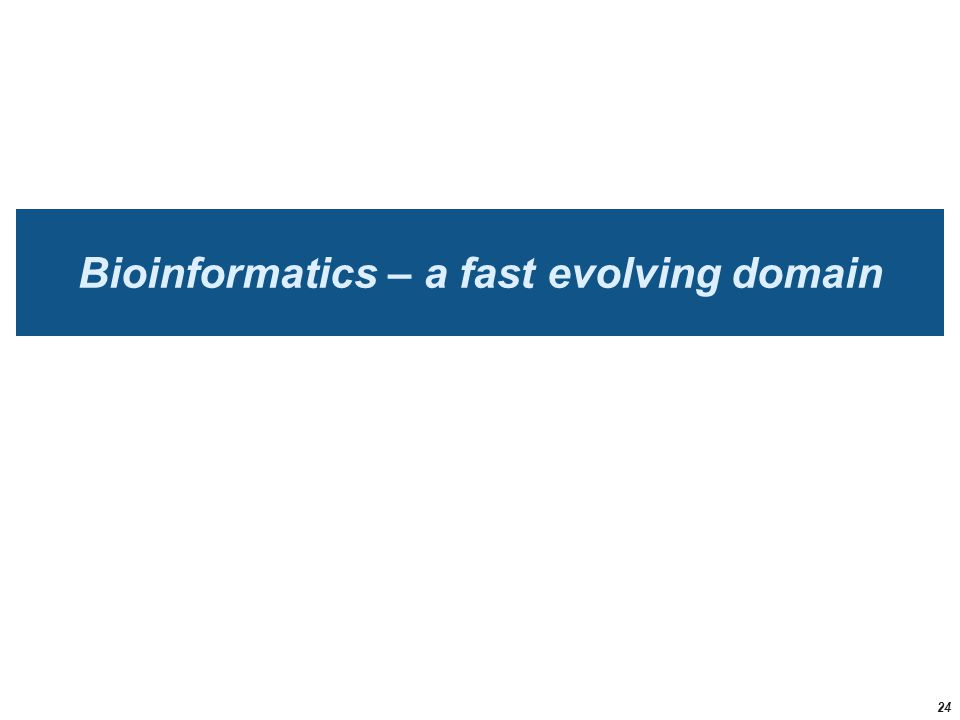 Bioinformatics – a fast evolving domain 24