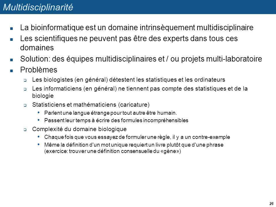 Multidisciplinarité La bioinformatique est un domaine intrinsèquement multidisciplinaire Les scientifiques ne peuvent pas être des experts dans tous c