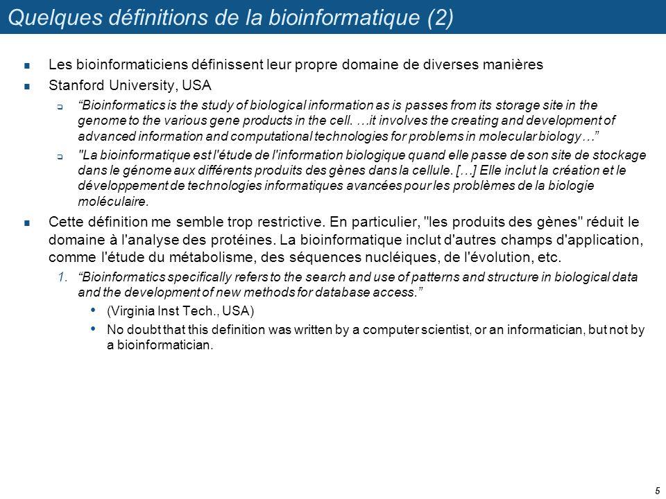 Quelques définitions de la bioinformatique (2) Les bioinformaticiens définissent leur propre domaine de diverses manières Stanford University, USA Bio