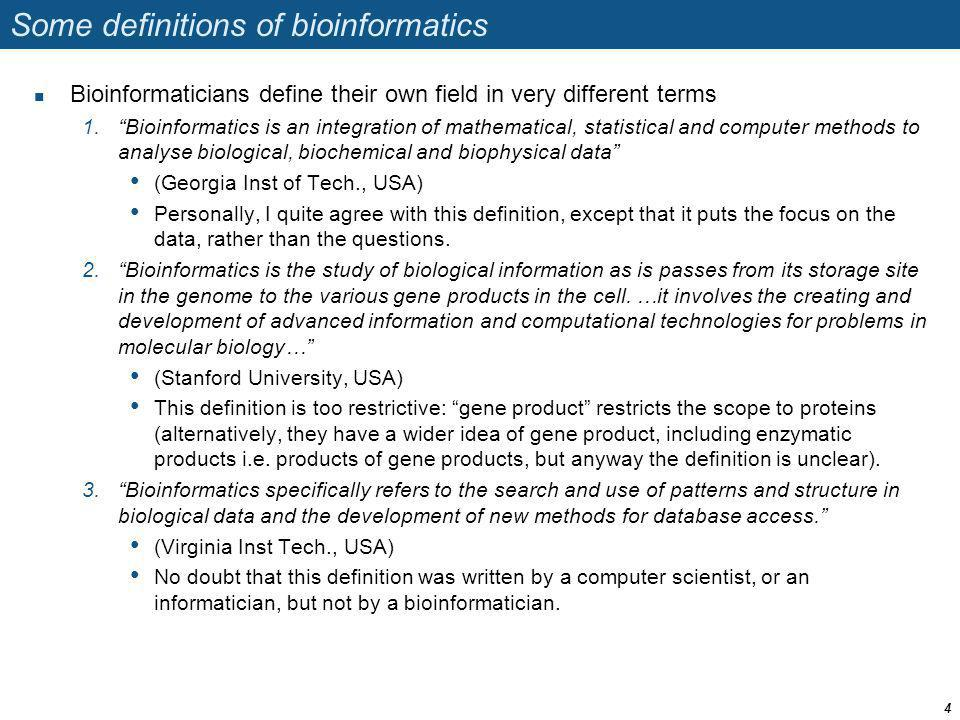 Some definitions of bioinformatics Bioinformaticians define their own field in very different terms 1.Bioinformatics is an integration of mathematical