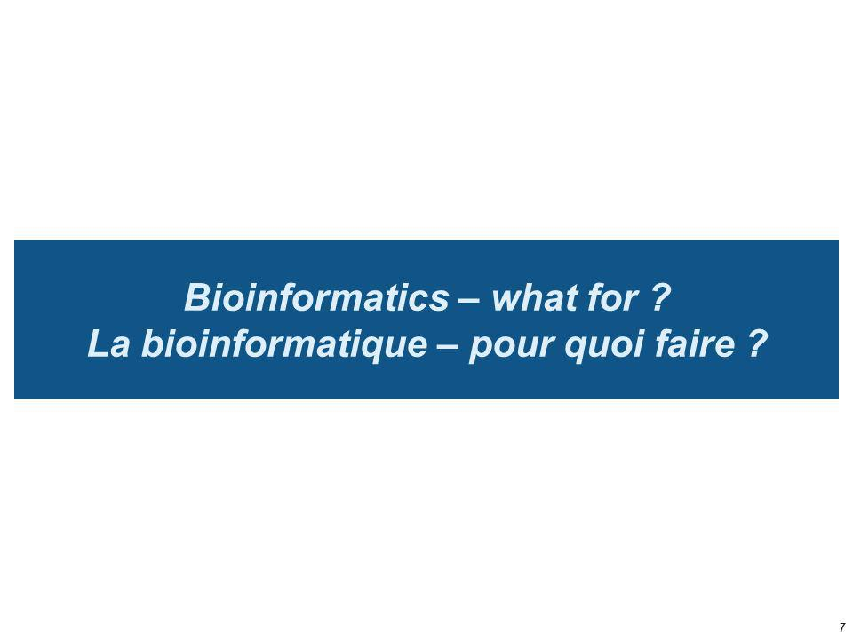 Bioinformatics – what for ? La bioinformatique – pour quoi faire ? 7