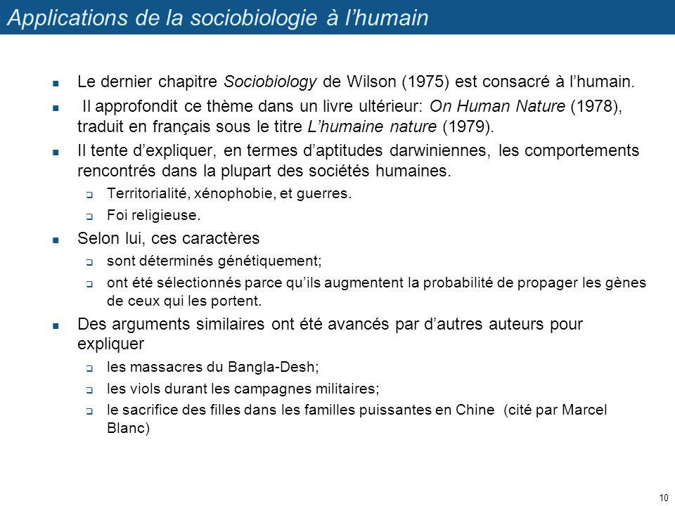 Applications de la sociobiologie à lhumain Le dernier chapitre Sociobiology de Wilson (1975) est consacré à lhumain. Il approfondit ce thème dans un l