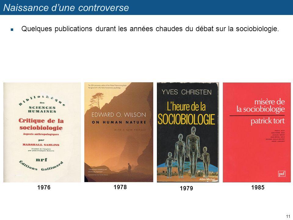 Naissance dune controverse Quelques publications durant les années chaudes du débat sur la sociobiologie. 11 1978 1985 1979 1976