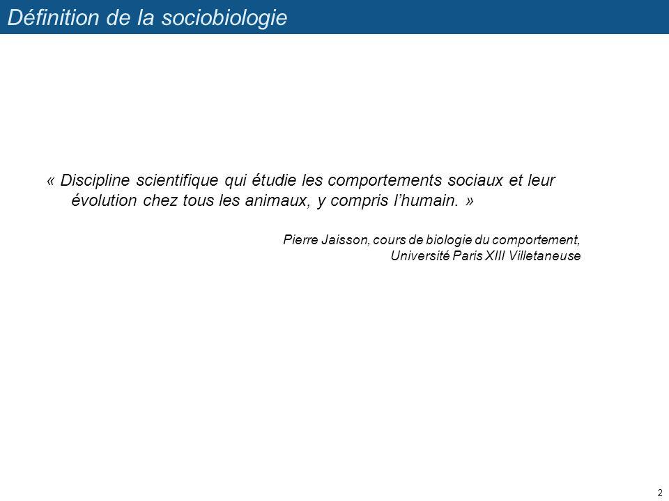 Définition de la sociobiologie « Discipline scientifique qui étudie les comportements sociaux et leur évolution chez tous les animaux, y compris lhuma