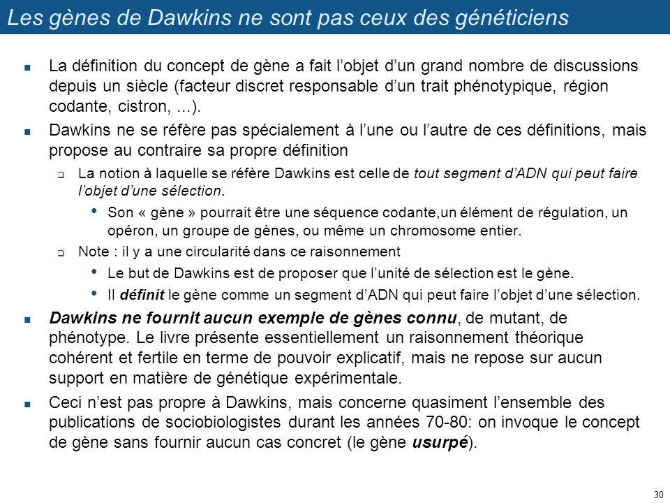 Les gènes de Dawkins ne sont pas ceux des généticiens La définition du concept de gène a fait lobjet dun grand nombre de discussions depuis un siècle