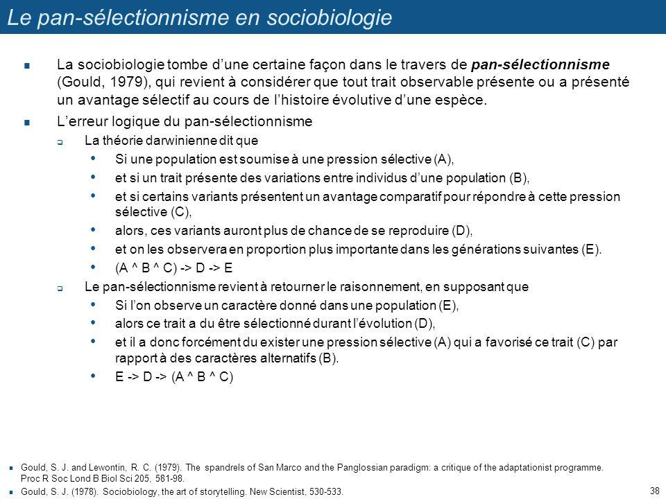 Le pan-sélectionnisme en sociobiologie La sociobiologie tombe dune certaine façon dans le travers de pan-sélectionnisme (Gould, 1979), qui revient à c