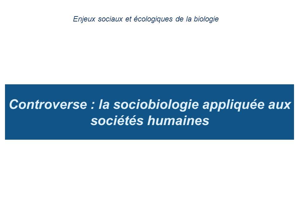 Controverse : la sociobiologie appliquée aux sociétés humaines Enjeux sociaux et écologiques de la biologie