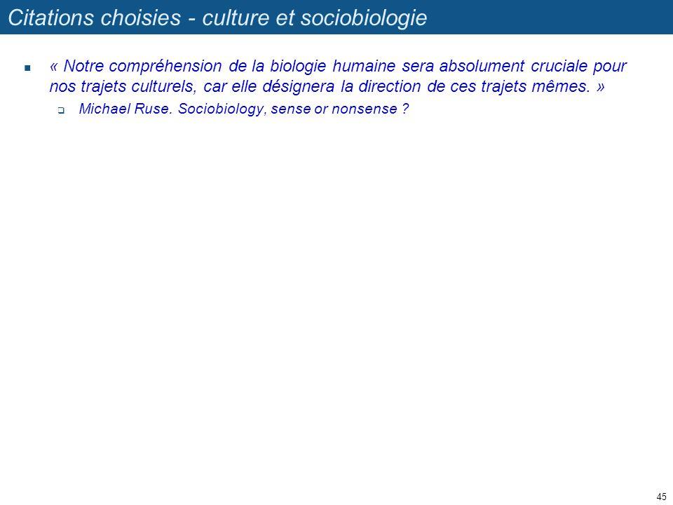 Citations choisies - culture et sociobiologie « Notre compréhension de la biologie humaine sera absolument cruciale pour nos trajets culturels, car el
