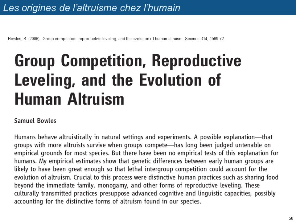Les origines de laltruisme chez lhumain 58 Bowles, S. (2006). Group competition, reproductive leveling, and the evolution of human altruism. Science 3