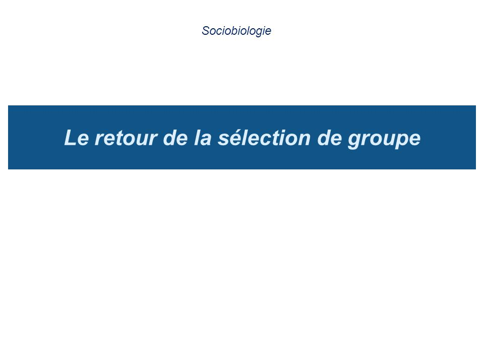 Le retour de la sélection de groupe Sociobiologie