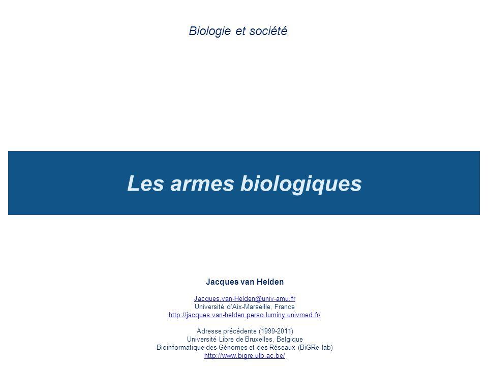 Les armes biologiques Biologie et société Jacques van Helden Jacques.van-Helden@univ-amu.fr Université dAix-Marseille, France http://jacques.van-helde