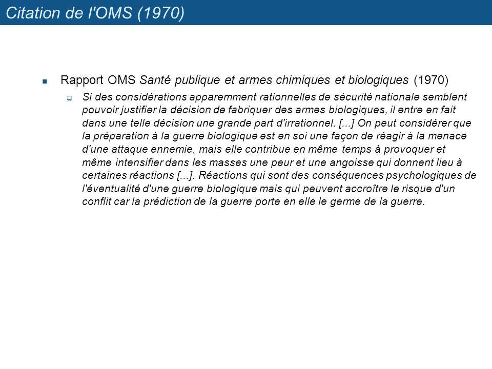 Citation de l'OMS (1970) Rapport OMS Santé publique et armes chimiques et biologiques (1970) Si des considérations apparemment rationnelles de sécurit