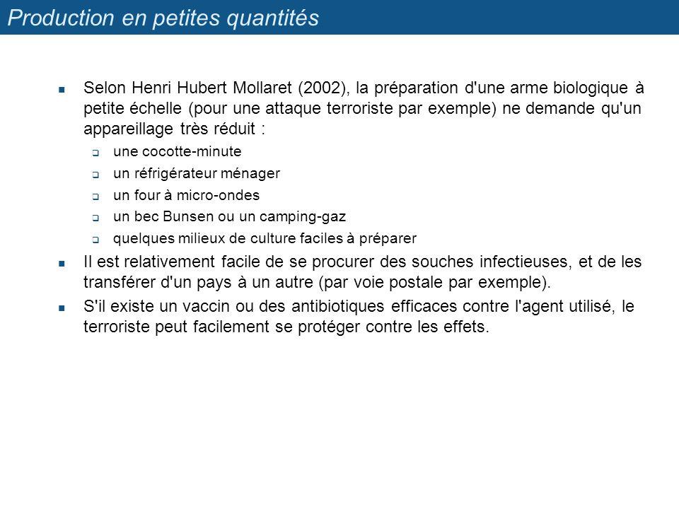 Production en petites quantités Selon Henri Hubert Mollaret (2002), la préparation d'une arme biologique à petite échelle (pour une attaque terroriste