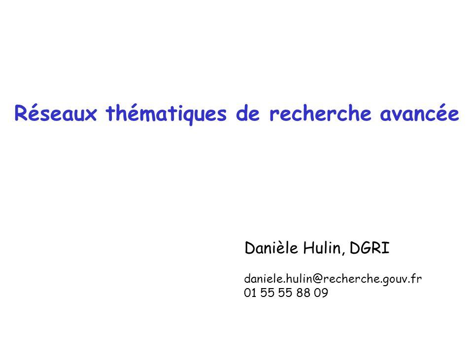 Réseaux thématiques de recherche avancée Danièle Hulin, DGRI daniele.hulin@recherche.gouv.fr 01 55 55 88 09