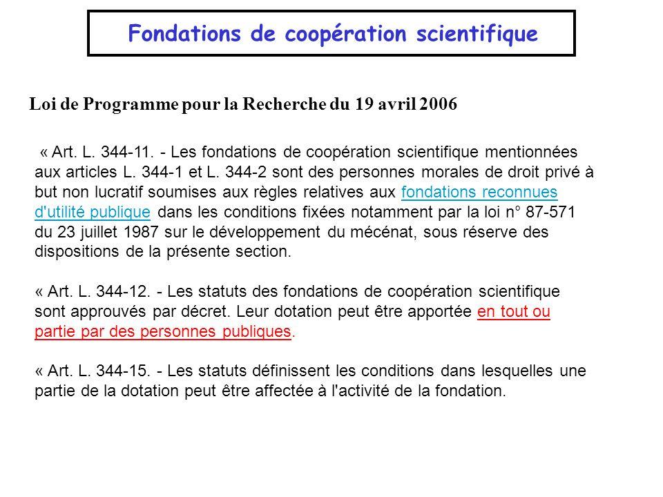 Fondations de coopération scientifique Le statut dédié de Fondation de coopération scientifique (FCS), a été élaboré pour donner la souplesse et la réactivité nécessaires dans le contexte actuel de compétition internationale.