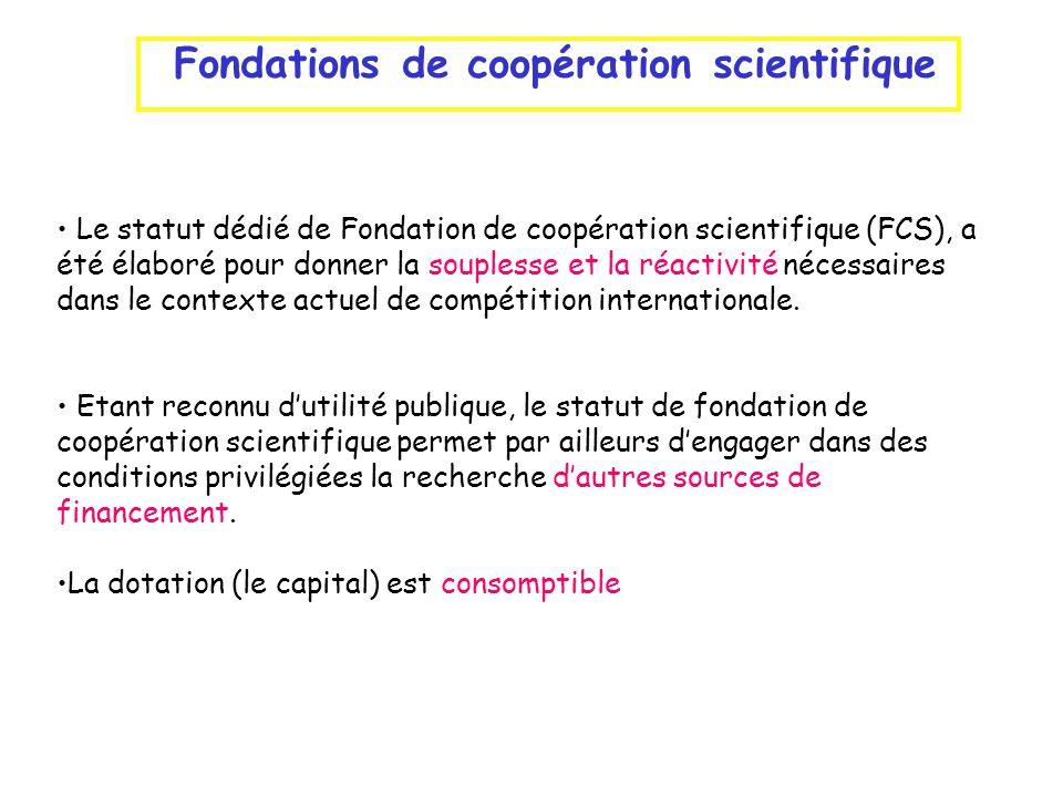 Fondations de coopération scientifique Le statut dédié de Fondation de coopération scientifique (FCS), a été élaboré pour donner la souplesse et la ré