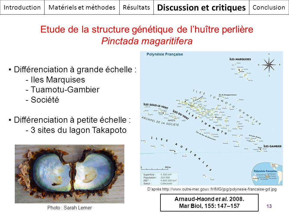 13 Différenciation à grande échelle : - Iles Marquises - Tuamotu-Gambier - Société Différenciation à petite échelle : - 3 sites du lagon Takapoto Arna
