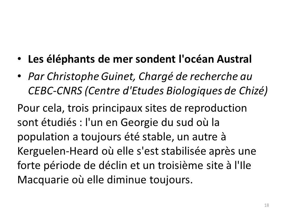 Les éléphants de mer sondent l'océan Austral Par Christophe Guinet, Chargé de recherche au CEBC-CNRS (Centre d'Etudes Biologiques de Chizé) Pour cela,
