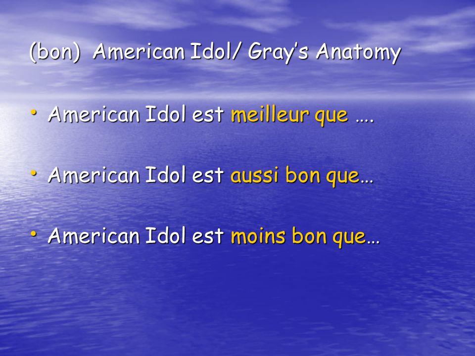 (bon) American Idol/ Grays Anatomy American Idol est meilleur que …. American Idol est meilleur que …. American Idol est aussi bon que… American Idol