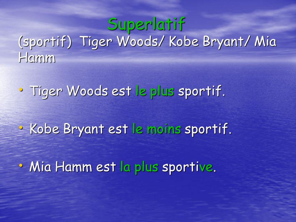 Superlatif (sportif) Tiger Woods/ Kobe Bryant/ Mia Hamm Tiger Woods est le plus sportif. Tiger Woods est le plus sportif. Kobe Bryant est le moins spo
