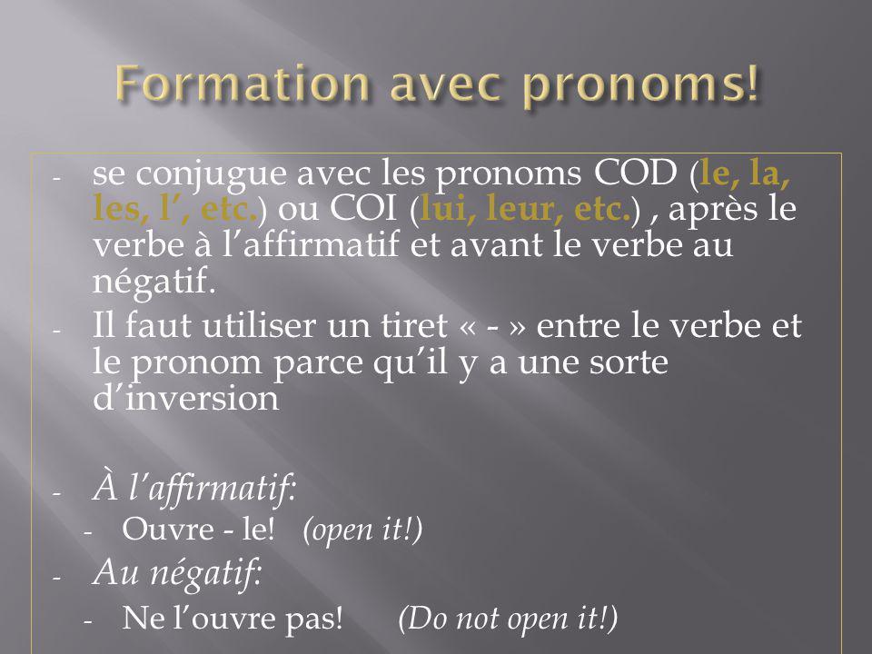 - se conjugue avec les pronoms COD ( le, la, les, l, etc. ) ou COI ( lui, leur, etc. ), après le verbe à laffirmatif et avant le verbe au négatif. - I
