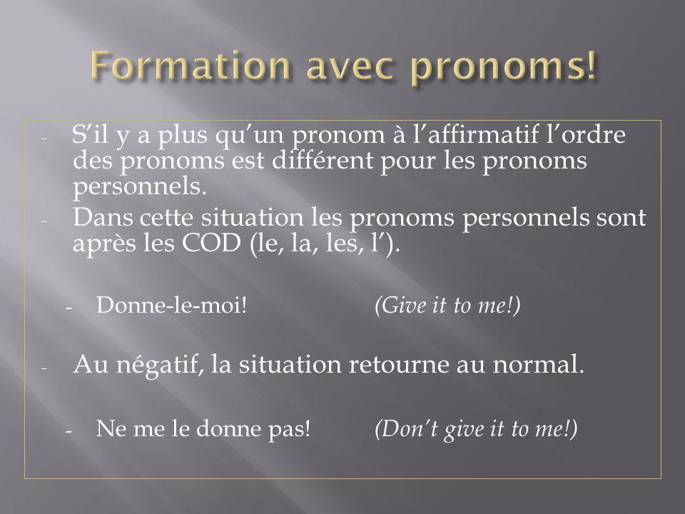 - Sil y a plus quun pronom à laffirmatif lordre des pronoms est différent pour les pronoms personnels. - Dans cette situation les pronoms personnels s