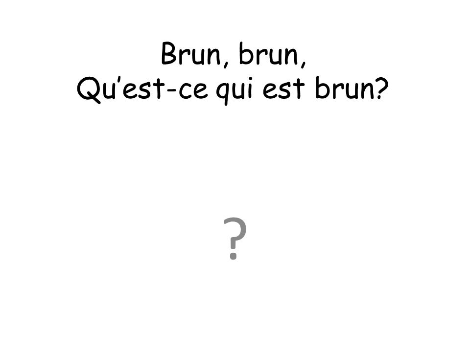 Brun, brun, Quest-ce qui est brun? ?