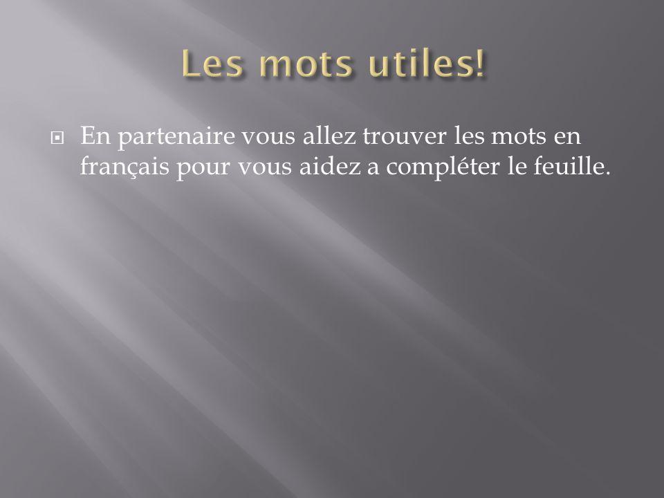 En partenaire vous allez trouver les mots en français pour vous aidez a compléter le feuille.