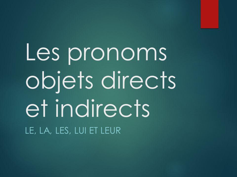 Les pronoms objets directs et indirects LE, LA, LES, LUI ET LEUR