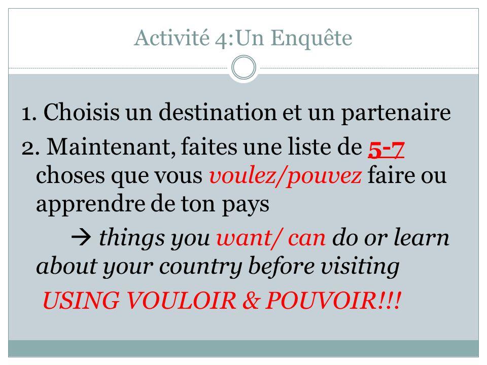 Activité 4:Un Enquête 1.Choisis un destination et un partenaire 2.
