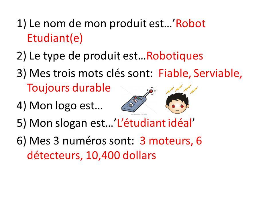 1) Le nom de mon produit est…Robot Etudiant(e) 2) Le type de produit est…Robotiques 3) Mes trois mots clés sont: Fiable, Serviable, Toujours durable 4