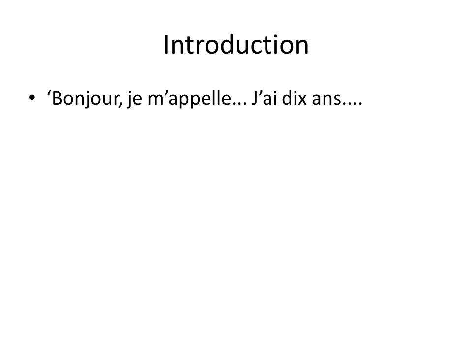 Introduction Bonjour, je mappelle... Jai dix ans....