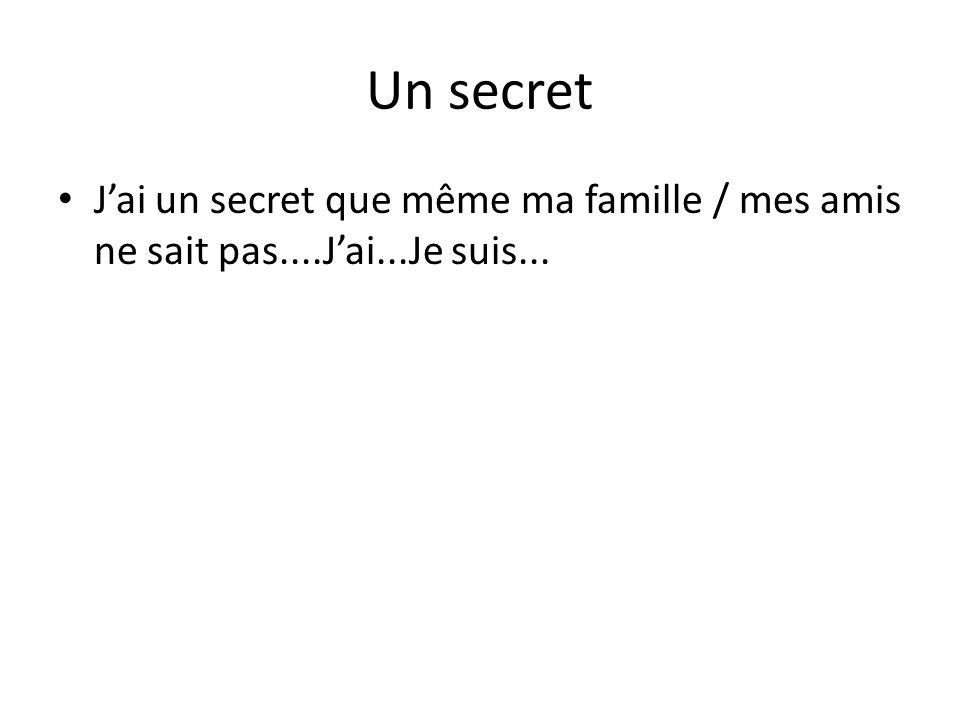 Un secret Jai un secret que même ma famille / mes amis ne sait pas....Jai...Je suis...
