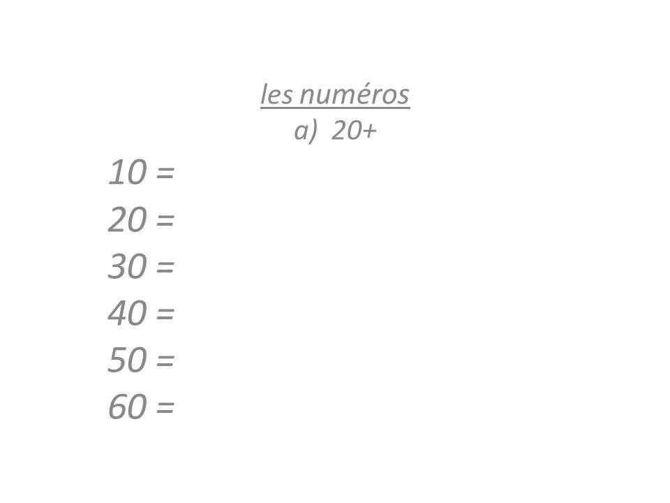 les numéros a)20+ 10 = 20 = 30 = 40 = 50 = 60 =