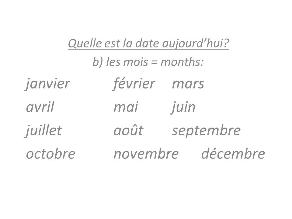 Quelle est la date aujourdhui? b) les mois = months: janvierfévriermars avrilmaijuin juilletaoûtseptembre octobrenovembredécembre