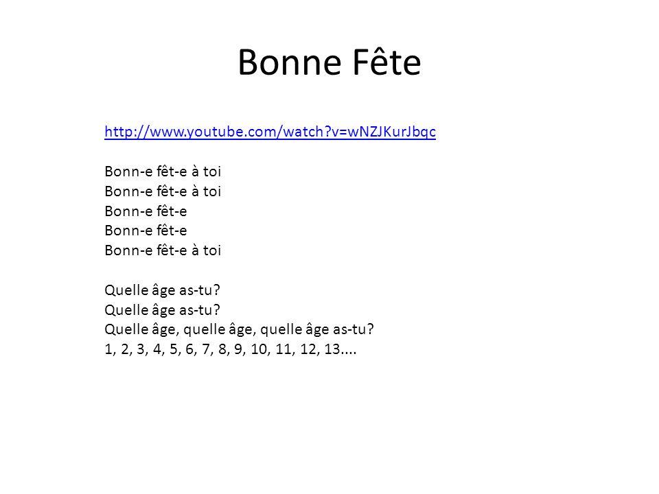 Bonne Fête http://www.youtube.com/watch?v=wNZJKurJbqc Bonn-e fêt-e à toi Bonn-e fêt-e Bonn-e fêt-e à toi Quelle âge as-tu? Quelle âge, quelle âge, que