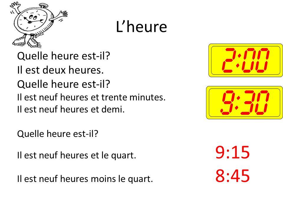 Lheure Quelle heure est-il? Il est deux heures. Quelle heure est-il? Il est neuf heures et trente minutes. Il est neuf heures et demi. Quelle heure es