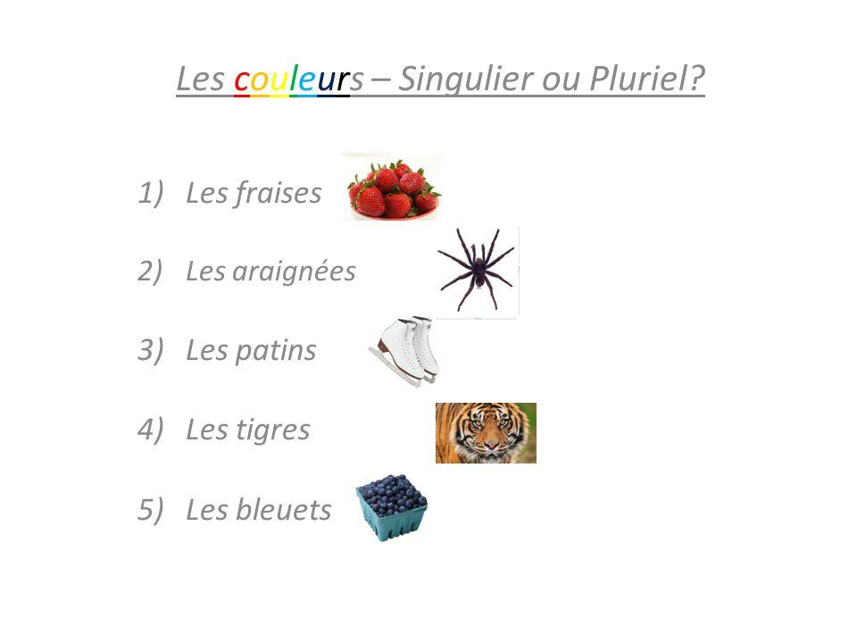 Les couleurs – Singulier ou Pluriel? 1)Les fraises rouges 2)Les araignées noires 3)Les patins blancs 4) Les tigres oranges 5) Les bleuetsbleus