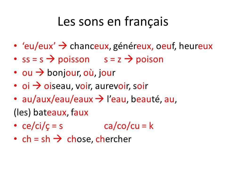 Les sons en français eu/eux chanceux, généreux, oeuf, heureux ss = s poissons = z poison ou bonjour, où, jour oi oiseau, voir, aurevoir, soir au/aux/e